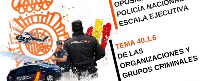 Temario Policía Nacional Ejecutiva: Tema 40. de las organizaciones y grupos criminales.